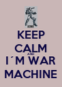 KEEP CALM AND I´M WAR MACHINE - Personalised Poster A4 size
