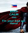 KEEP CALM AND I'm your bad ass Hero! - Personalised Poster A4 size
