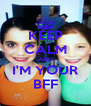 KEEP CALM AND I'M YOUR BFF - Personalised Poster A4 size