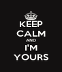 KEEP CALM AND I'M YOURS - Personalised Poster A4 size
