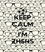 KEEP CALM AND I'M ZHSHS - Personalised Poster A4 size
