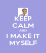 KEEP CALM AND I MAKE IT MYSELF - Personalised Poster A4 size