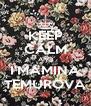 KEEP CALM AND I'MAMINA TEMUROVA - Personalised Poster A4 size