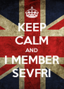 KEEP CALM AND I MEMBER SEVFRI - Personalised Poster A4 size