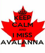 KEEP CALM AND I MISS AVALANNA - Personalised Poster A4 size