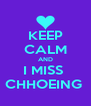 KEEP CALM AND I MISS  CHHOEING  - Personalised Poster A4 size