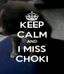 KEEP CALM AND I MISS CHOKI - Personalised Poster A4 size