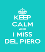 KEEP CALM AND I MISS DEL PIERO - Personalised Poster A4 size