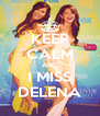 KEEP CALM AND I MISS DELENA - Personalised Poster A4 size