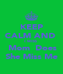 KEEP CALM AND  I MISS   Mom  Does She Miss Me - Personalised Poster A4 size