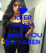 KEEP CALM AND I MISS YOU BU JABER - Personalised Poster A4 size