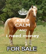 KEEP CALM AND i need money  - Personalised Poster A4 size