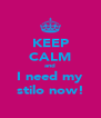 KEEP CALM and I need my stilo now! - Personalised Poster A4 size