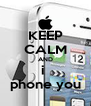 KEEP CALM AND i  phone you - Personalised Poster A4 size