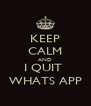 KEEP CALM AND I QUIT  WHATS APP - Personalised Poster A4 size