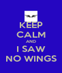 KEEP CALM AND I SAW NO WINGS - Personalised Poster A4 size