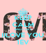 KEEP CALM AND I SAY IILOVE YOU 1EV - Personalised Poster A4 size