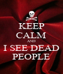 KEEP CALM AND I SEE DEAD PEOPLE - Personalised Poster A4 size