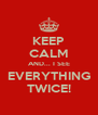 KEEP CALM AND... I SEE EVERYTHING TWICE! - Personalised Poster A4 size