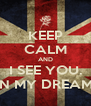 KEEP CALM AND I SEE YOU. IN MY DREAM. - Personalised Poster A4 size