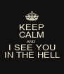 KEEP CALM AND I SEE YOU IN THE HELL - Personalised Poster A4 size