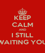 KEEP CALM AND I STILL WAITING YOU - Personalised Poster A4 size