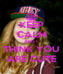 KEEP CALM AND I  THINK YOU ARE CUTE - Personalised Poster A4 size