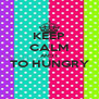 KEEP CALM AND I TO HUNGRY  - Personalised Poster A4 size