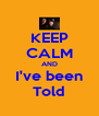 KEEP CALM AND I've been Told - Personalised Poster A4 size