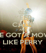 KEEP CALM AND I'VE GOT A MOVIE LIKE PERRY - Personalised Poster A4 size