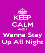 KEEP CALM AND I Wanna Stay Up All Night - Personalised Poster A4 size