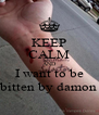 KEEP CALM AND I want to be bitten by damon - Personalised Poster A4 size
