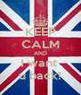 KEEP CALM AND I want  u back! - Personalised Poster A4 size