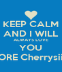 KEEP CALM AND I WILL ALWAYS LOVE YOU MORE Cherrysiita - Personalised Poster A4 size
