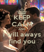 KEEP CALM AND I will aways find you - Personalised Poster A4 size