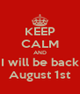 KEEP CALM AND I will be back August 1st - Personalised Poster A4 size