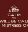 KEEP CALM AND I WILL BE CALM I WILL BE MISTRESS OF MYSELF - Personalised Poster A4 size