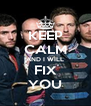 KEEP CALM AND I WILL FIX YOU - Personalised Poster A4 size