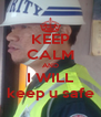 KEEP CALM AND I WILL keep u safe - Personalised Poster A4 size