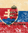 KEEP CALM AND I WILL  LEARN SLOVAK - Personalised Poster A4 size