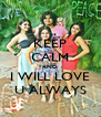 KEEP CALM AND I WILL LOVE U ALWAYS - Personalised Poster A4 size