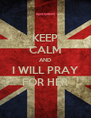 KEEP CALM AND I WILL PRAY FOR HER - Personalised Poster A4 size