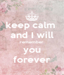 keep calm  and I will remember you forever - Personalised Poster A4 size