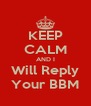 KEEP CALM AND I Will Reply Your BBM - Personalised Poster A4 size