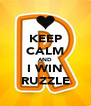 KEEP CALM AND I WIN RUZZLE - Personalised Poster A4 size
