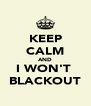 KEEP CALM AND I WON'T  BLACKOUT - Personalised Poster A4 size