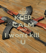 KEEP CALM AND I won't kill  U - Personalised Poster A4 size