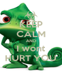 KEEP CALM AND I wont HURT YOU - Personalised Poster A4 size