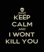 KEEP CALM AND I WONT KILL YOU - Personalised Poster A4 size