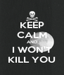 KEEP CALM AND I WON'T KILL YOU - Personalised Poster A4 size